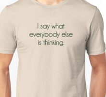 I Say What Everybody Else Is Thinking Unisex T-Shirt
