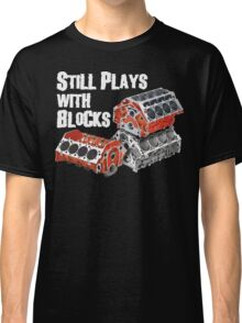 Still Plays With Blocks Classic T-Shirt