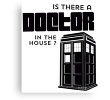 Is there a Doctor in the House ? Canvas Print