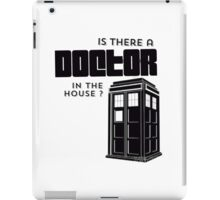 Is there a Doctor in the House ? iPad Case/Skin