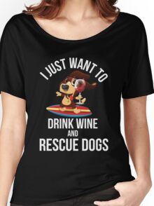I Just Want To Drink Wine And Rescue Dogs Women's Relaxed Fit T-Shirt