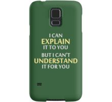 Engineer's Motto Can't Understand It For You Samsung Galaxy Case/Skin
