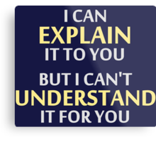 Engineer's Motto Can't Understand It For You Metal Print
