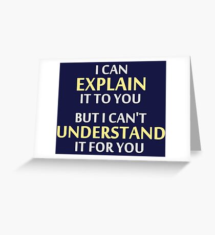 Engineer's Motto Can't Understand It For You Greeting Card