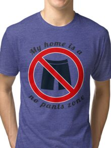 My home is a no pants zone Tri-blend T-Shirt
