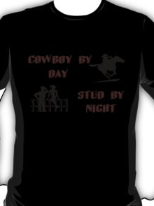 Cowboy By Day, Stud By Night T-Shirt