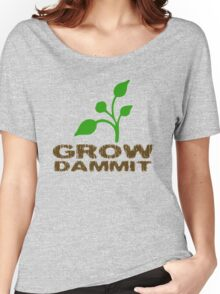 Grow Dammit Women's Relaxed Fit T-Shirt