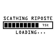 Sarcastic Comment Loading Scathing Riposte Photographic Print