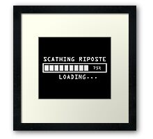 Sarcastic Comment Loading Scathing Riposte Framed Print