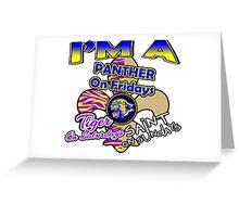 I'm A Panther On Fridays, Tiger On Saturdays, Saint On Sundays Greeting Card