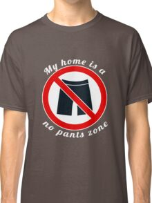My home is a no pants zone Classic T-Shirt