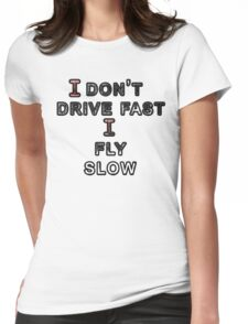 Drive Fly Slow Womens Fitted T-Shirt