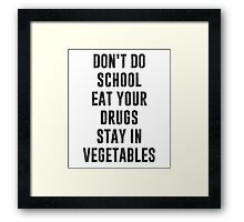 Don't Do School Eat Your Drugs Stay In Vegetables Framed Print