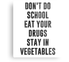Don't Do School Eat Your Drugs Stay In Vegetables Metal Print