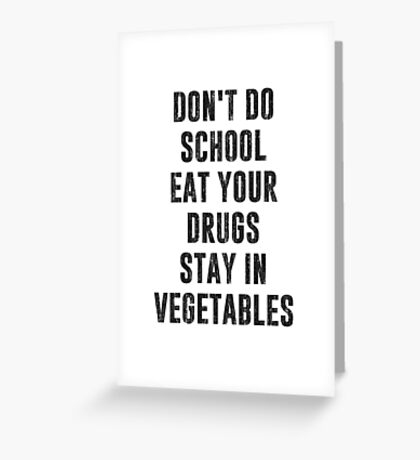 Don't Do School Eat Your Drugs Stay In Vegetables Greeting Card
