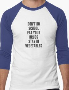 Don't Do School Eat Your Drugs Stay In Vegetables Men's Baseball ¾ T-Shirt