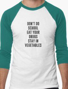 Don't Do School Eat Your Drugs Stay In Vegetables Men's Baseball ¾ T-Shirt