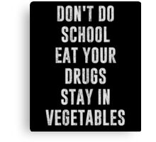 Don't Do School Eat Your Drugs Stay In Vegetables Canvas Print