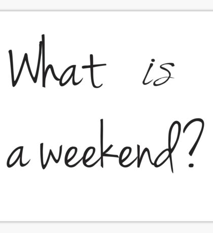 What IS a weekend? Sticker