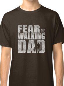 Fear The Walking Dad Cool TV Shower Fans Design Classic T-Shirt