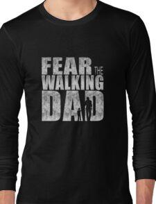Fear The Walking Dad Cool TV Shower Fans Design Long Sleeve T-Shirt