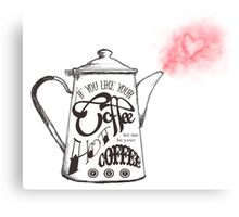 If You Like Your Coffee Hot... Canvas Print