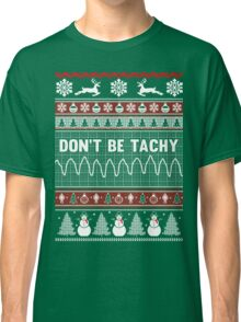 Don't Be Tachy - Nurse Ugly Christmas Sweater Classic T-Shirt