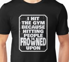 I hit the gym because hitting people is frowned upon Unisex T-Shirt