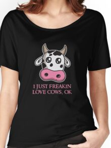 I just freakin love cows, ok Funny Vegan  Women's Relaxed Fit T-Shirt