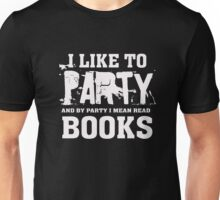 I Like to party - read books funny humor reader reading  Unisex T-Shirt