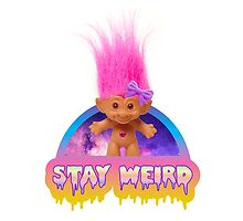 Stay Weird - Treasure Troll by Amy Grace