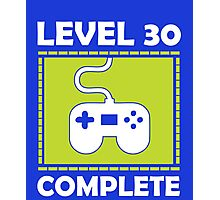 Level 30 Complete Funny Video Games 30th Birthday copy Photographic Print