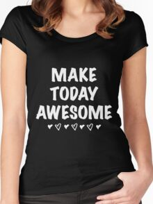 Make Today AWESOME Bold Graphic Positive Inspiring T Shirt Women's Fitted Scoop T-Shirt