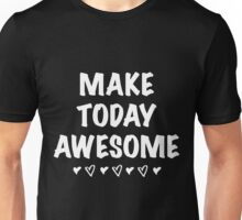 Make Today AWESOME Bold Graphic Positive Inspiring T Shirt Unisex T-Shirt