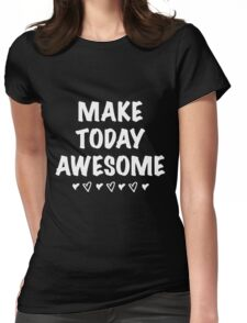 Make Today AWESOME Bold Graphic Positive Inspiring T Shirt Womens Fitted T-Shirt