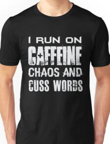 I Run On Caffeine Chaos And Cuss Words - Funny  Unisex T-Shirt