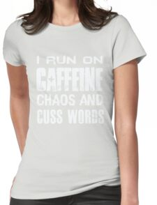 I Run On Caffeine Chaos And Cuss Words - Funny  Womens Fitted T-Shirt