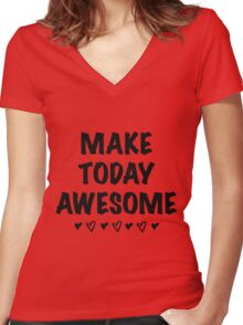 Make Today AWESOME Bold Graphic Positive Inspiring T Shirt, Black Font Women's Fitted V-Neck T-Shirt