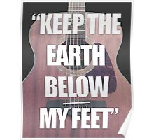 Keep the Earth Below My Feet Poster
