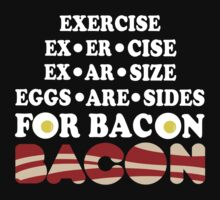 Eggs Are Sides For Bacon T-Shirt by coolandfresh