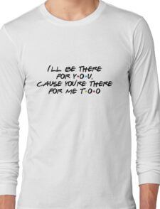 Friends - I'll be there for you Long Sleeve T-Shirt
