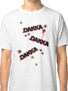Dakka Dakka Dakka Classic T-Shirt
