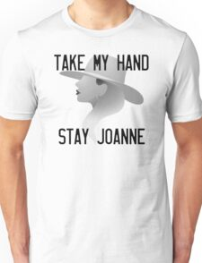 Take my hand, stay Joanne Unisex T-Shirt