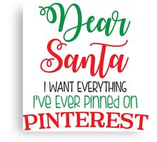 Dear Santa I Want Everything I've Ever Pinned On Pinterest Canvas Print