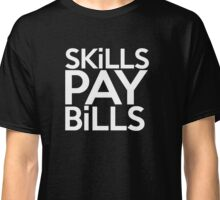 SKILLS PAY BILLS Classic T-Shirt
