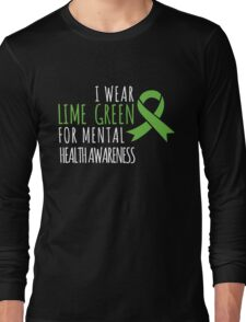 I wear lime green for mental health awareness Long Sleeve T-Shirt