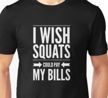 I wish squats could pay my bills - Funny Fitness Gym  Unisex T-Shirt