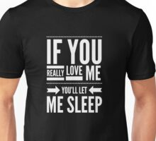 If you really love me let me sleep - Funny  Unisex T-Shirt