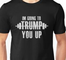 I'm going to Trump You Up! Donald Trump  Unisex T-Shirt