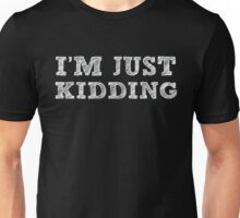 I'm Just Kidding - JK Funny Humor Saying Unisex T-Shirt